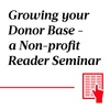 Growing your Donor Base - a Non-profit Reader Seminar