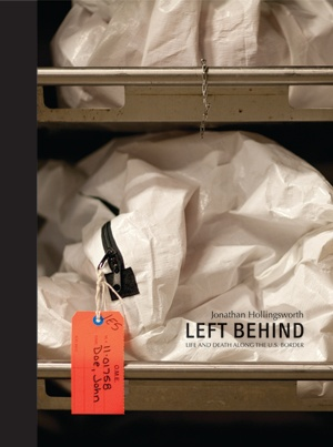 Left Behind: Life and Death Along the U.S. Border by Jonathan Hollingsworth