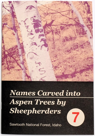 Written Names Fanzine #7: Names Carved into Aspen Trees by Sheepherders Sawtooth National Forest, Idaho