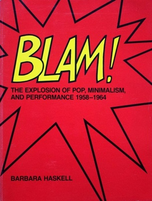 BLAM!: The Explosion of Pop, Minimalism, and Performance 1958-1964