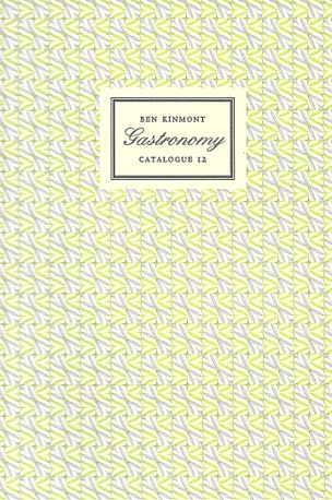 Gastronomy, Catalogue 12 : A Catalogue of Books and Manuscripts on Cookery, Rural and Domestic Economy, Health, Gardening, Perfume, and the History of Taste 1537-1945