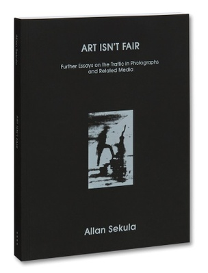 Art Isn't Fair: Further Essays on the Traffic in Photographs and Related Media