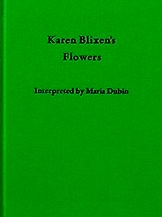 Karen Blixen's Flowers Interpreted by Maria Dubin