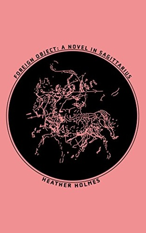Foreign Object: A Novel in Sagittarius