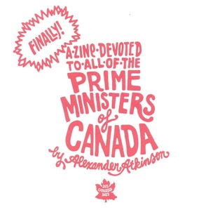 A Zine Devoted to All of the Prime Ministers of Canada