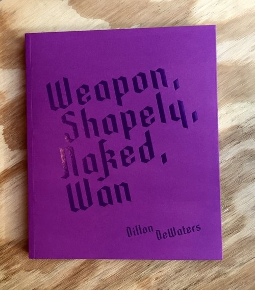Dillon Dewaters - Weapon, Shapely, Naked, Wan - Printed Matter