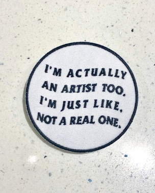 I'm Actually an Artist Too, Just Like, Not a Real One Patch