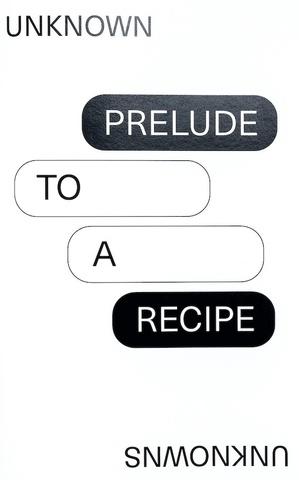 Prelude to a Recipe