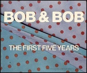 Bob & Bob: The First Five Years