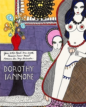 Dorothy Iannone : You Who Read Me with a Passion Now Must Forever Be My Friends
