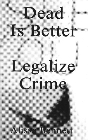 Dead Is Better : Legalize Crime