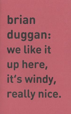 Brian Duggan: We Like It Up Here, It's Windy, Really Nice