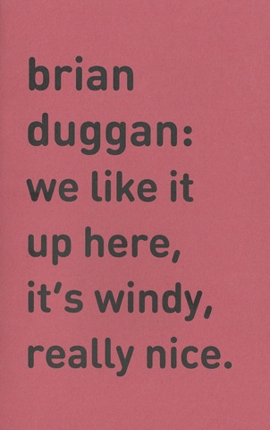 Brian Duggan: We Like It Up Here, It's Windy, Really Nice