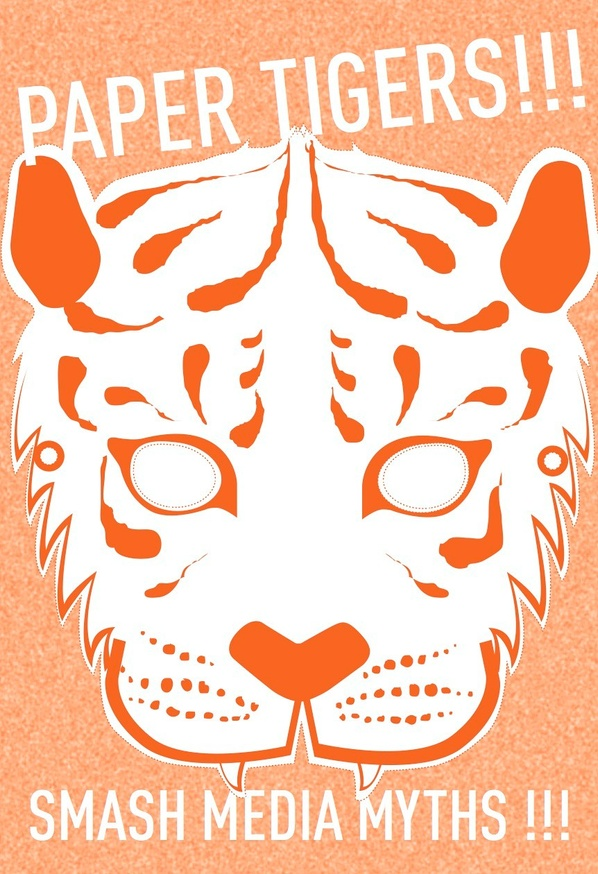 Paper Tigers !!! Smash Media Myths !!!