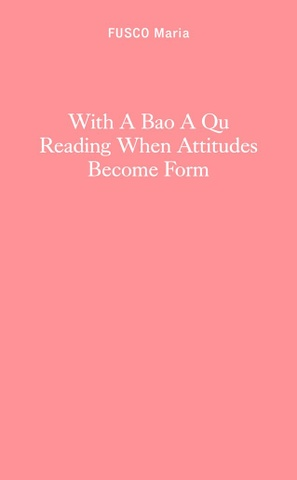 With a Bao a Qu Reading When Attitudes Become Form
