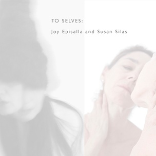 To Selves : Joy Episalla and Susan Silas