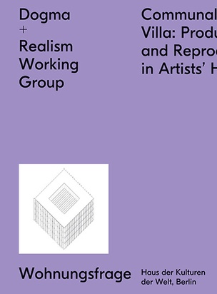 Dogma + Realism Working Group : Communal Villa. Production and Reproduction in Artists' Housing
