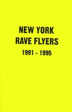 New York Rave Flyers, Vol. 1: 1991-1995