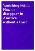 Vanishing Point: How to Disappear in America Without a Trace