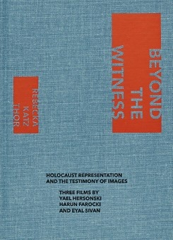 Beyond The Witness: Holocaust Representation And The Testimony Of Images