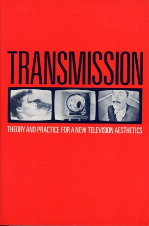 Transmission : Theory and Practice for a New Television Aesthetics