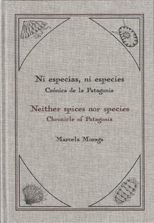 Ni especias, ni especies: Crónica de la Patagonia (Neither spices nor species: Chronicle of Patagonia)