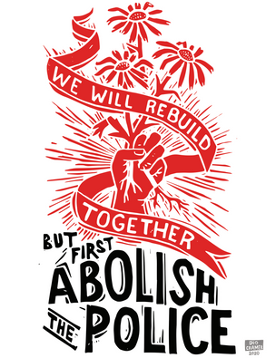 We Will Rebuild Together But First Abolish the Police