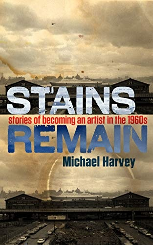 Stains Remain: Stories of Becoming an Artist in the 1960s