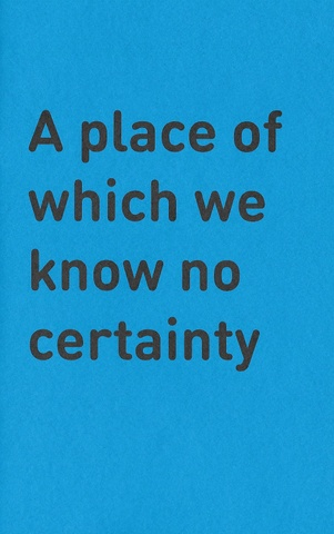 A Place of Which We Know No Certainty