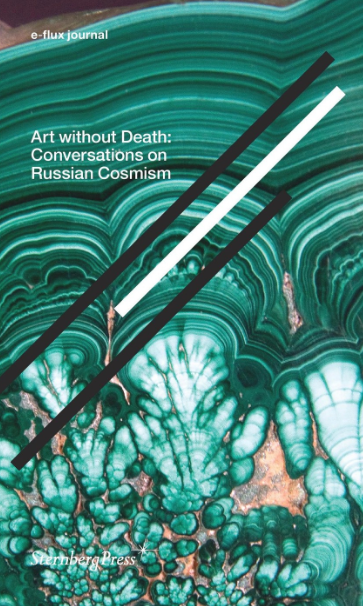 Art Without Death: Conversations on Russian Cosmism