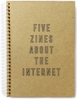 Five Zines About The Internet - An Anthology