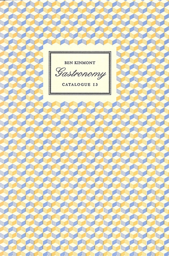 Gastronomy, Catalogue 13 : A Catalogue of Books and Manuscripts on Cookery, Rural and Domestic Economy, Health, Gardening, Perfume, and the History of Taste 1517-2006