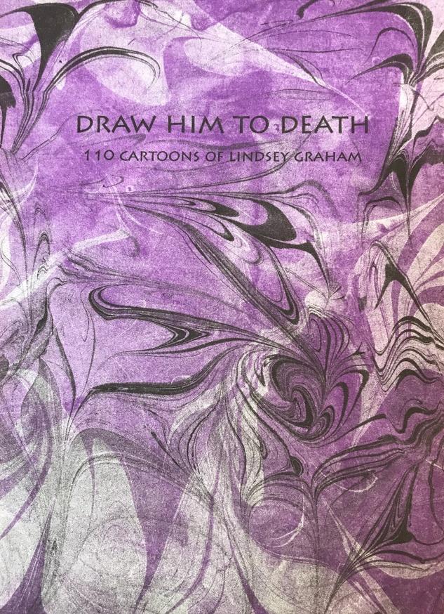 Draw Him to Death: 110 Cartoons of Lindsey Graham