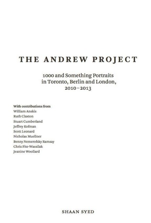 The Andrew Project: 1000 And Something Portrait in Toronto, Berlin and London, 2010-2013