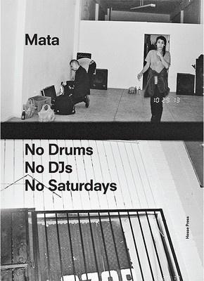 Mata: No Drums / No DJs / No Saturdays