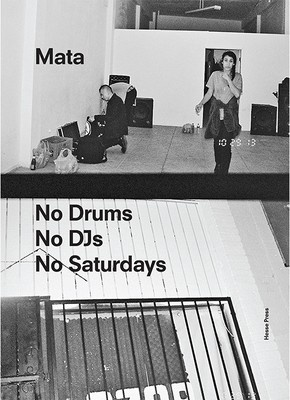 Mata: No Drums / No DJs / No Saturdays