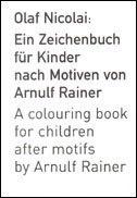 Ein Zeichenbuch für Kinder nach Motiven von Arnulf Rainer : A Colouring Book for Children after Motifs by Arnulf Rainer