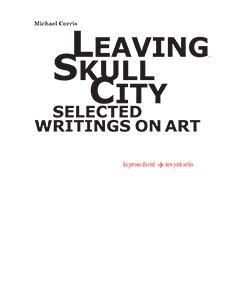 Leaving Skull City : Selected Writings on Art