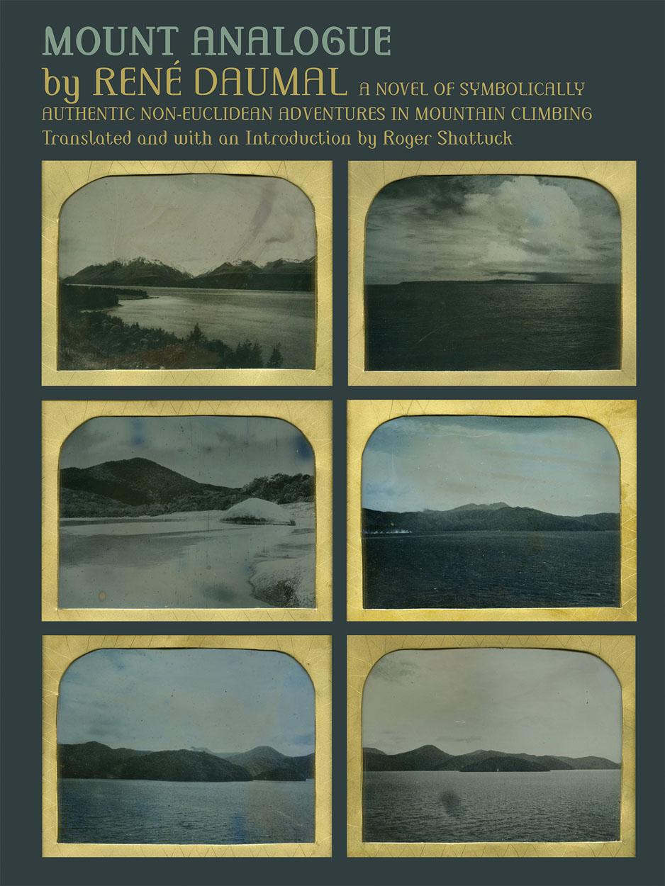 Mount Analogue: A Novel of Symbolically Authentic Non-Euclidean Adventures in Mountain Climbing