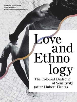 Love and Ethnology: The Colonial Dialectic of Sensitivity (after Hubert Fichte)