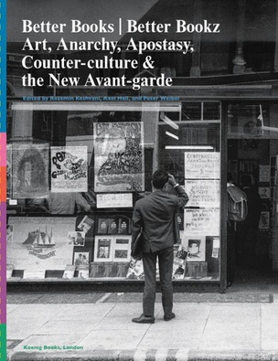 Better Books / Better Bookz Art, Anarchy, Apostasy: Counter-Culture & the New Avant-Garde