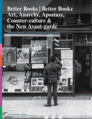Better Books / Better Bookz Art, Anarchy, Apostasy: Counter-Culture & the New Avant-Garde