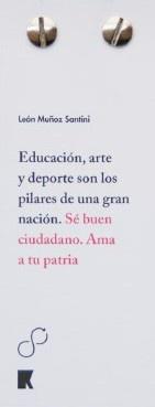 Educación, arte y deporte son los pilares de una gran nación. Sé buen ciudadano. Ama a tu patria