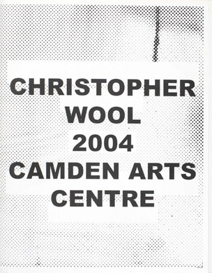 Christopher Wool : Camden Arts Centre 2004