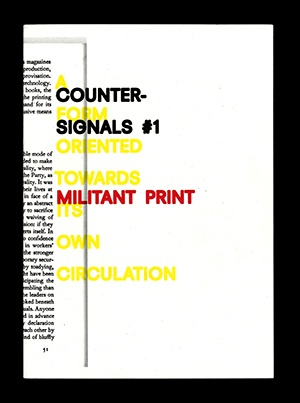 Counter-Signals 1 : Militant Print  / A Form Oriented to Its Own Circulation