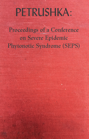 Petrushka: Proceedings of a Conference on Severe Epidemic Phytonotic Syndrome (SEPS).