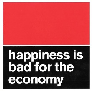 Happiness Is Bad for the Economy Sticker