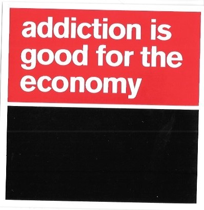 Addiction Is Good for the Economy Sticker