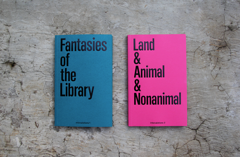 DOUBLE BOOK LAUNCH - Fantasies of the Library and Land & Animal and & Nonanimal - intercalations: paginated exhibition series 1 and 2