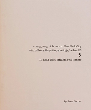 A very, very rich man in New York City who collects Magritte paintings; he has 25 & 12 dead West Virginia coal miners